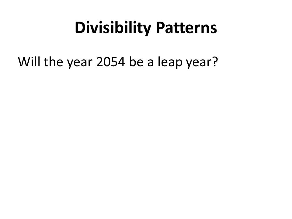 Divisibility Patterns Will the year 2054 be a leap year