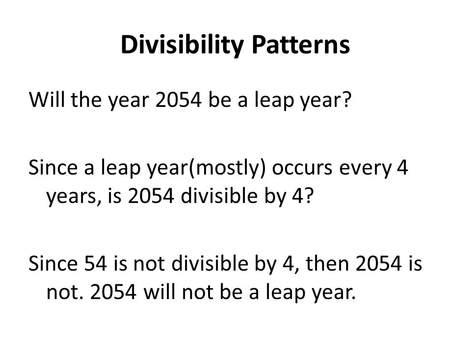 Divisibility Patterns Will the year 2054 be a leap year.