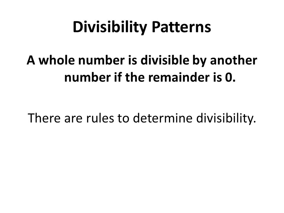 A whole number is divisible by another number if the remainder is 0.