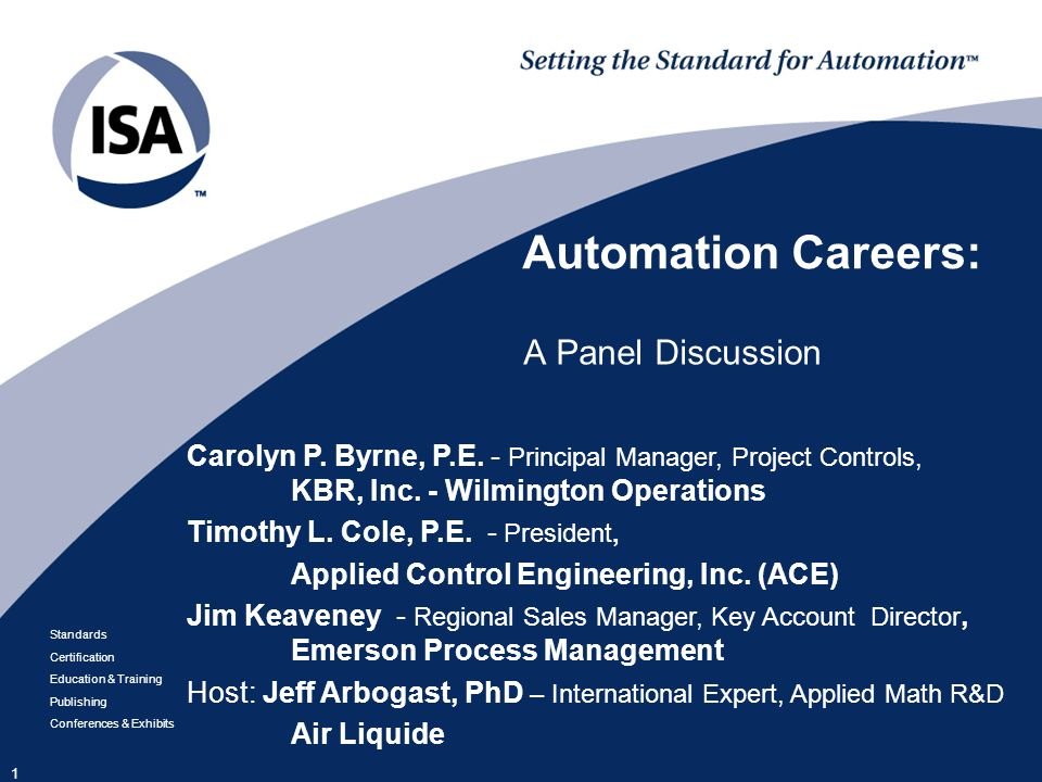 Standards Certification Education & Training Publishing Conferences & Exhibits 1 Automation Careers: A Panel Discussion Carolyn P.