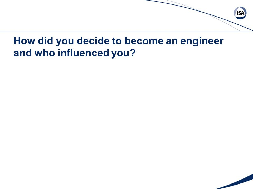 How did you decide to become an engineer and who influenced you?