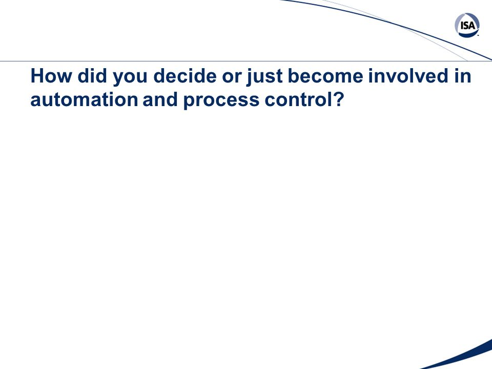 How did you decide or just become involved in automation and process control?