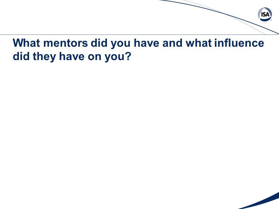 What mentors did you have and what influence did they have on you?