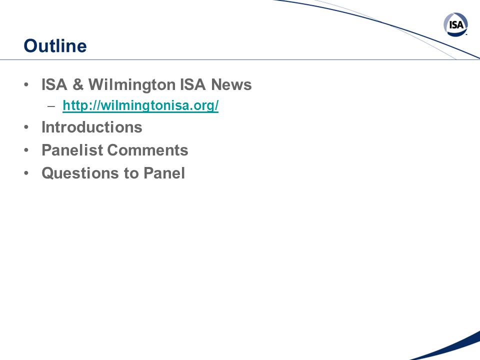 Outline ISA & Wilmington ISA News –http://wilmingtonisa.org/http://wilmingtonisa.org/ Introductions Panelist Comments Questions to Panel