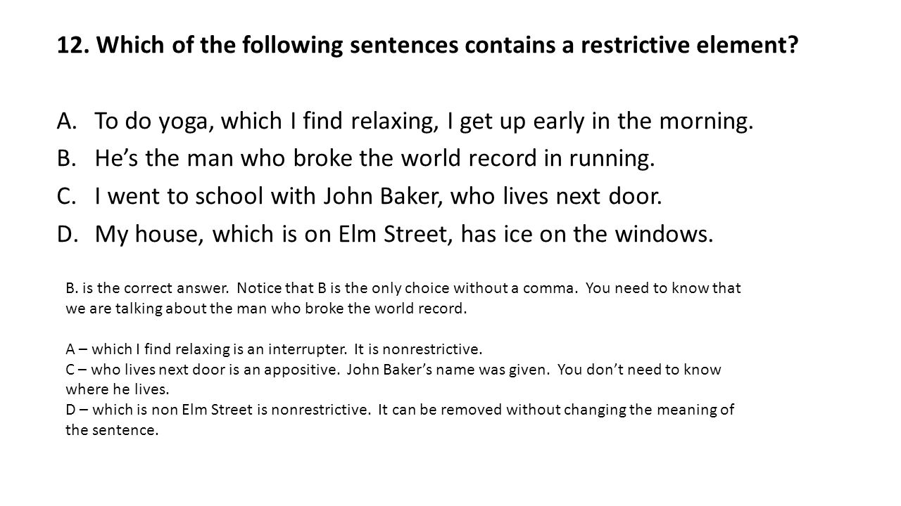 12. Which of the following sentences contains a restrictive element.