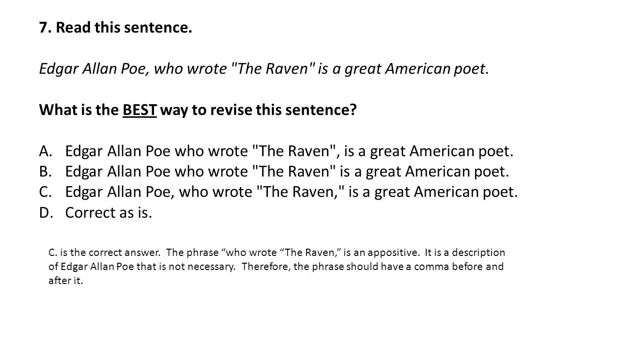 7. Read this sentence. Edgar Allan Poe, who wrote The Raven is a great American poet.