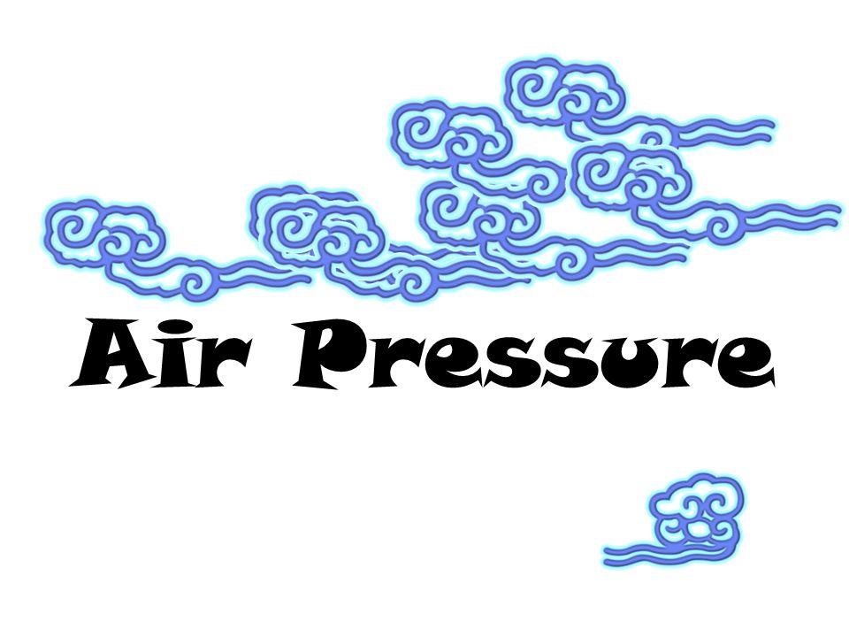HIGH TEMPERATURE, LOW AIR PRESSURE LOW TEMPERATURE, HIGH AIR PRESSURE