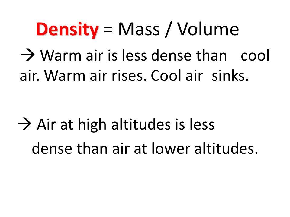 Density Density = Mass / Volume  Warm air is less dense than cool air.