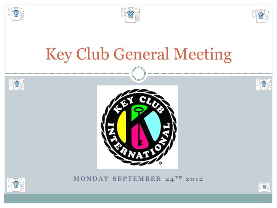 MONDAY SEPTEMBER 24 TH 2012 Key Club General Meeting