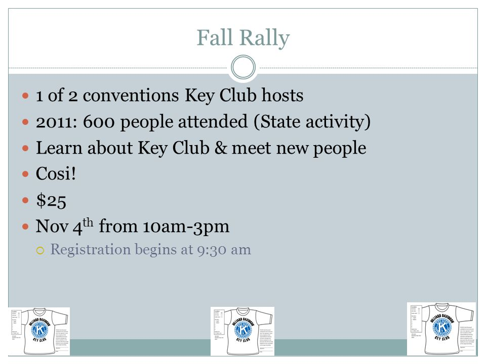 Fall Rally 1 of 2 conventions Key Club hosts 2011: 600 people attended (State activity) Learn about Key Club & meet new people Cosi.