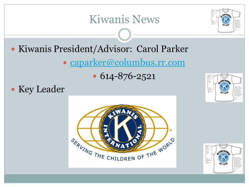 Kiwanis News Kiwanis President/Advisor: Carol Parker caparker@columbus.rr.com 614-876-2521 Key Leader