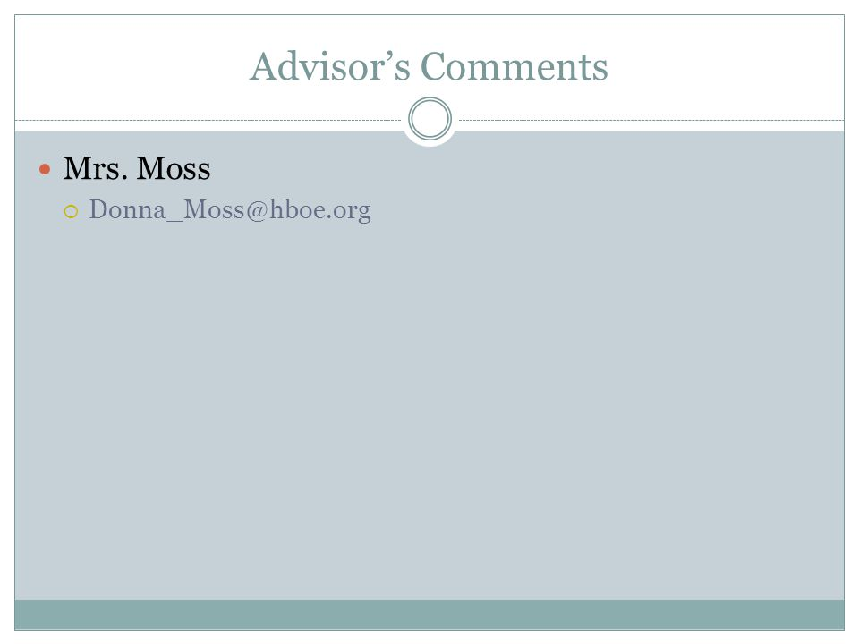 Advisor's Comments Mrs. Moss  Donna_Moss@hboe.org