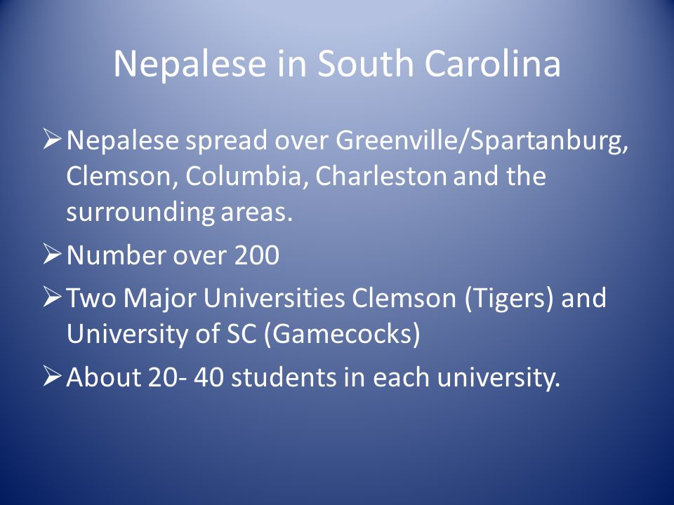 Nepalese in South Carolina  Nepalese spread over Greenville/Spartanburg, Clemson, Columbia, Charleston and the surrounding areas.