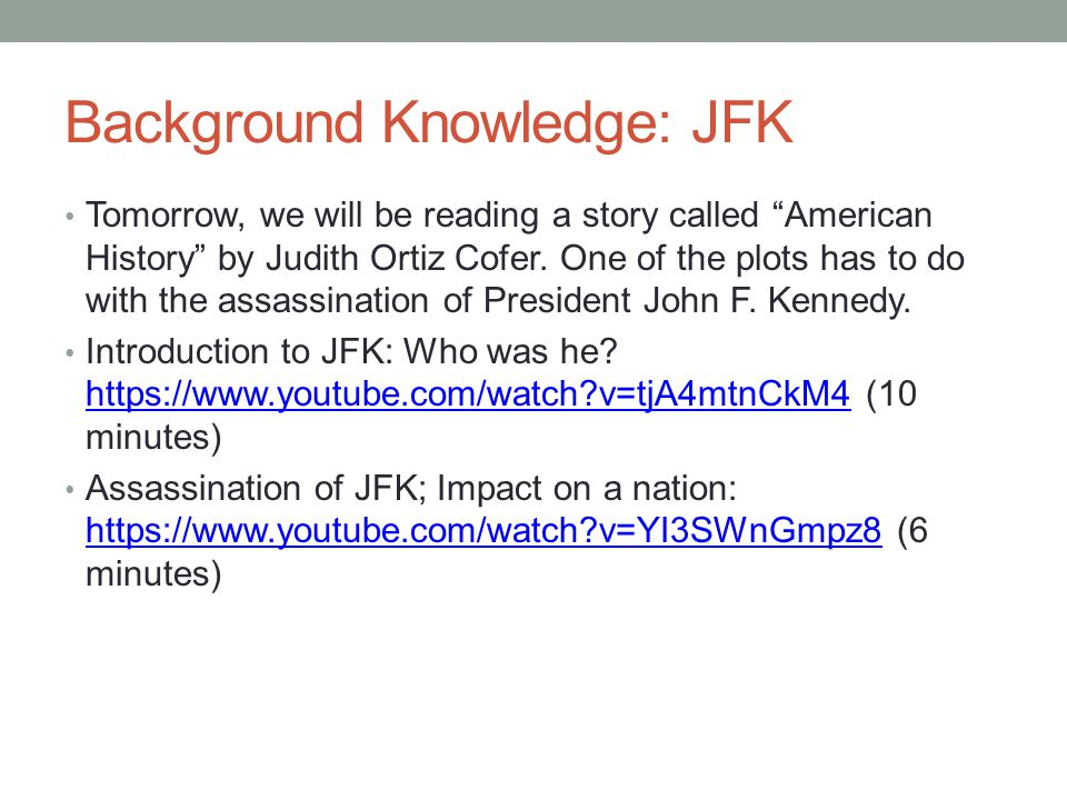 """Background Knowledge: JFK Tomorrow, we will be reading a story called """"American History"""" by Judith Ortiz Cofer. One of the plots has to do with the as"""