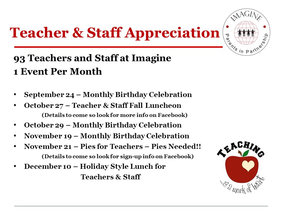 Teacher & Staff Appreciation 93 Teachers and Staff at Imagine 1 Event Per Month September 24 – Monthly Birthday Celebration October 27 – Teacher & Sta