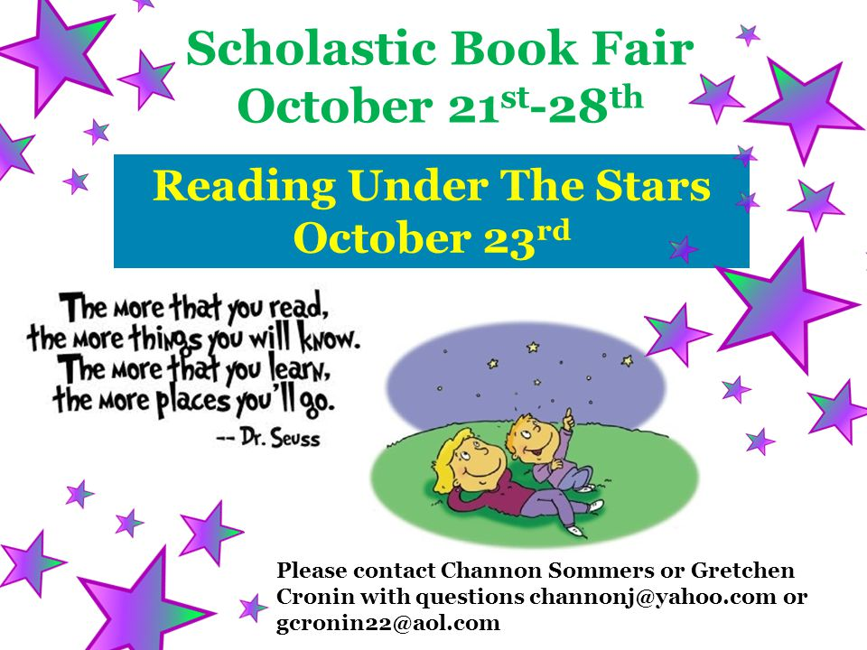 Reading Under The Stars October 23 rd Scholastic Book Fair October 21 st -28 th Please contact Channon Sommers or Gretchen Cronin with questions chann