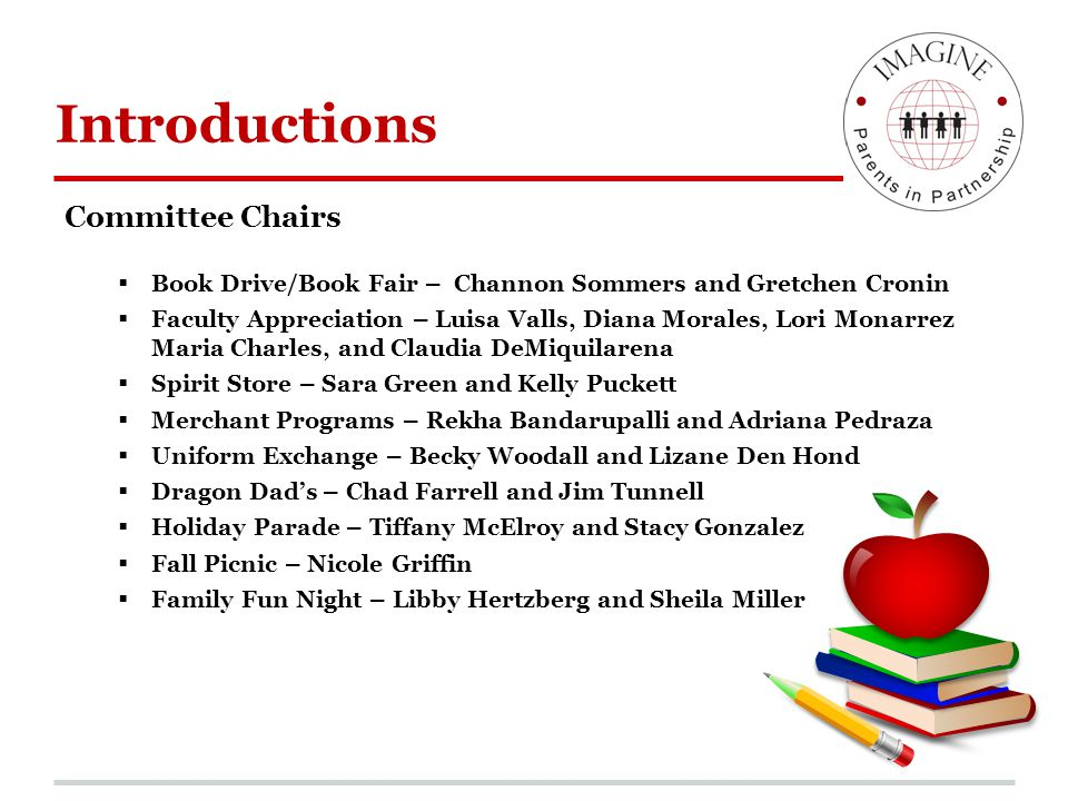 Introductions Committee Chairs  Book Drive/Book Fair – Channon Sommers and Gretchen Cronin  Faculty Appreciation – Luisa Valls, Diana Morales, Lori
