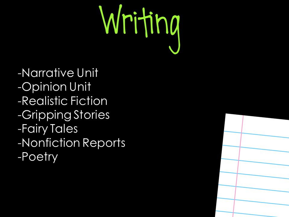 -Narrative Unit -Opinion Unit -Realistic Fiction -Gripping Stories -Fairy Tales -Nonfiction Reports -Poetry