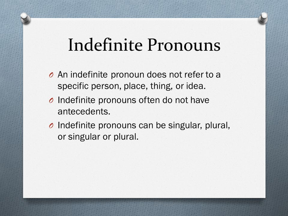 Indefinite Pronouns SingularPluralSingular or Plural another each everything onebothall none anybody either neither somebodyfewany some anyone everybody nobody someonemanymost anything everyone no one somethingseveral