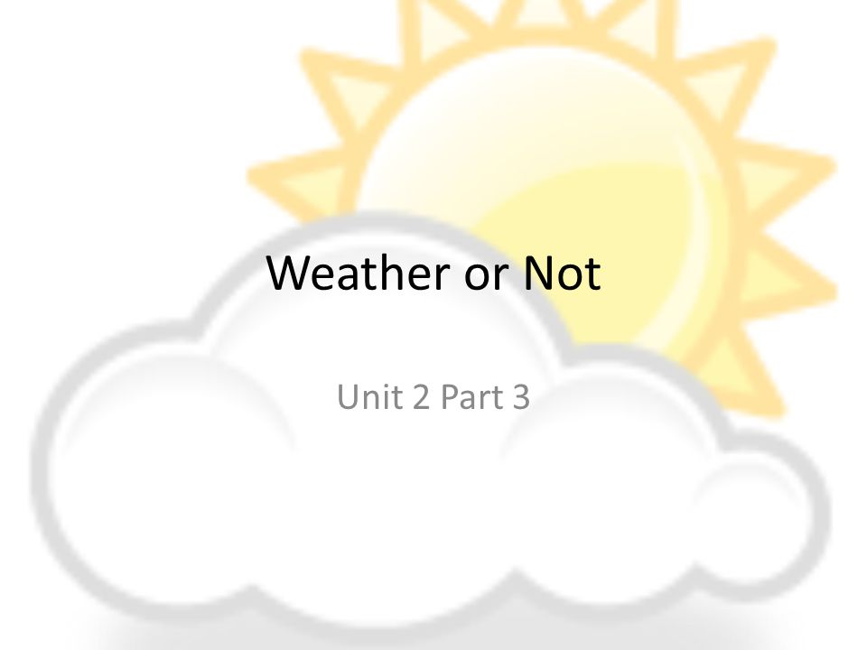 Weather or Not Unit 2 Part 3
