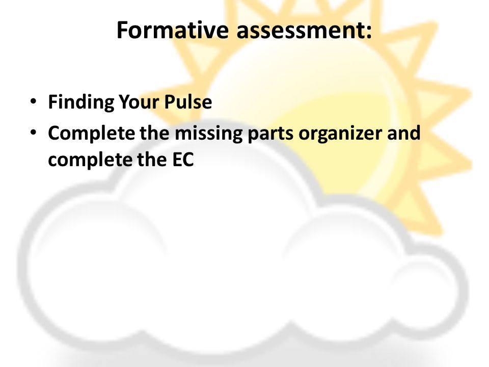 Formative assessment: Finding Your Pulse Complete the missing parts organizer and complete the EC