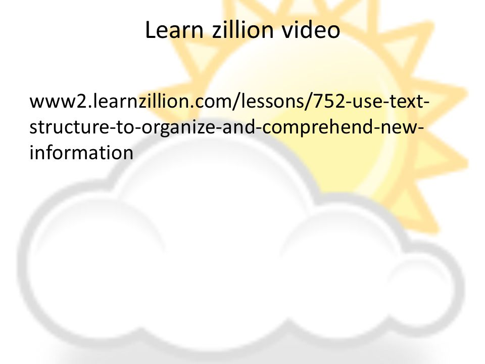 Learn zillion video www2.learnzillion.com/lessons/752-use-text- structure-to-organize-and-comprehend-new- information