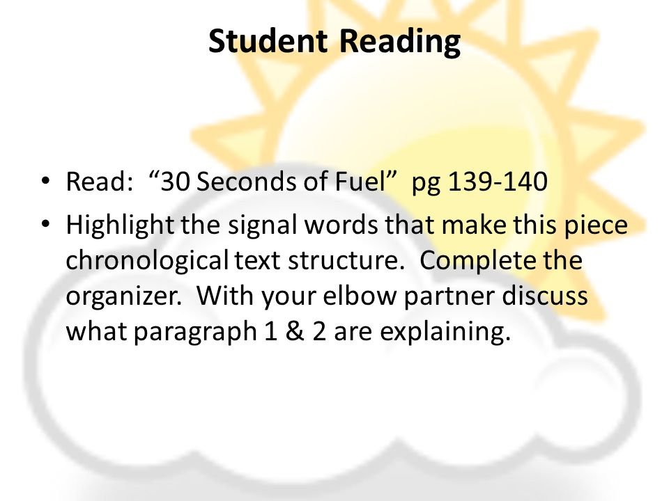 "Student Reading Read: ""30 Seconds of Fuel"" pg 139-140 Highlight the signal words that make this piece chronological text structure. Complete the organ"