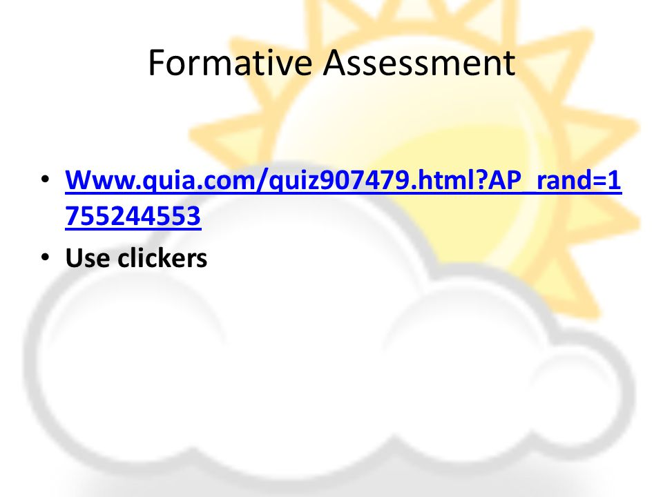 Formative Assessment Www.quia.com/quiz907479.html AP_rand=1 755244553 Www.quia.com/quiz907479.html AP_rand=1 755244553 Use clickers