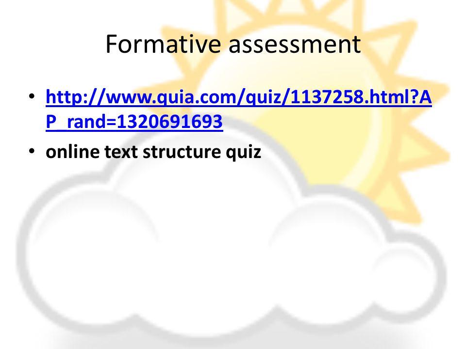 Formative assessment http://www.quia.com/quiz/1137258.html A P_rand=1320691693 http://www.quia.com/quiz/1137258.html A P_rand=1320691693 online text structure quiz