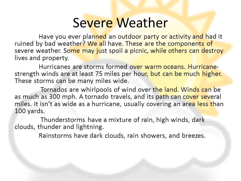 Severe Weather Have you ever planned an outdoor party or activity and had it ruined by bad weather? We all have. These are the components of severe we