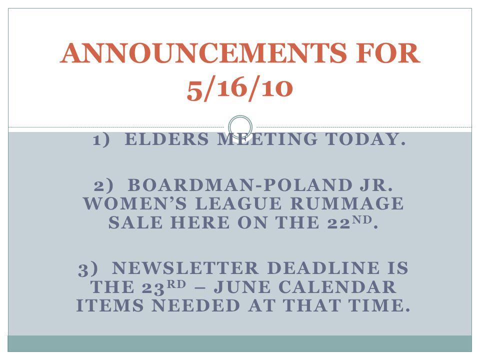 1) ELDERS MEETING TODAY. 2) BOARDMAN-POLAND JR. WOMEN'S LEAGUE RUMMAGE SALE HERE ON THE 22 ND.