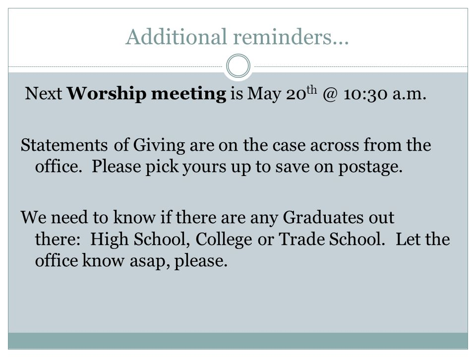 Additional reminders… Next Worship meeting is May 20 th @ 10:30 a.m.