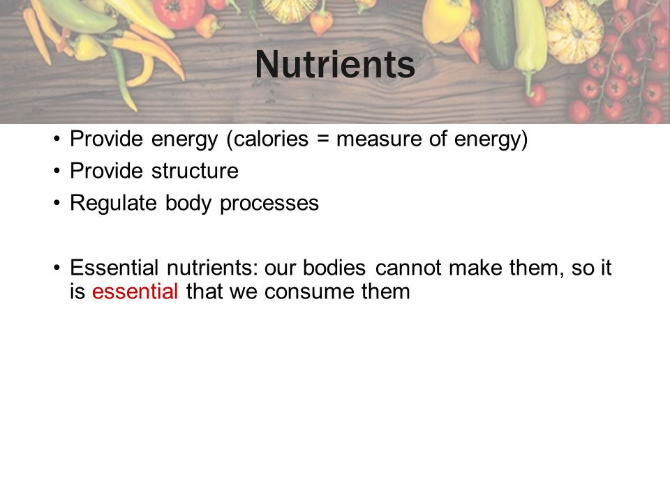 Nutrient Density High nutrient density foods: contain more nutrients per calorie Examples: cake, sugary drinks, French fries Low nutrient density foods: contain fewer nutrients per calorie Examples: vegetables, fruits, whole-grains