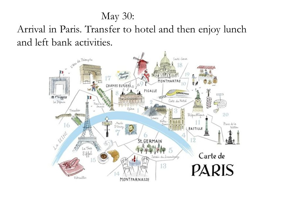 May 30: Arrival in Paris. Transfer to hotel and then enjoy lunch and left bank activities.