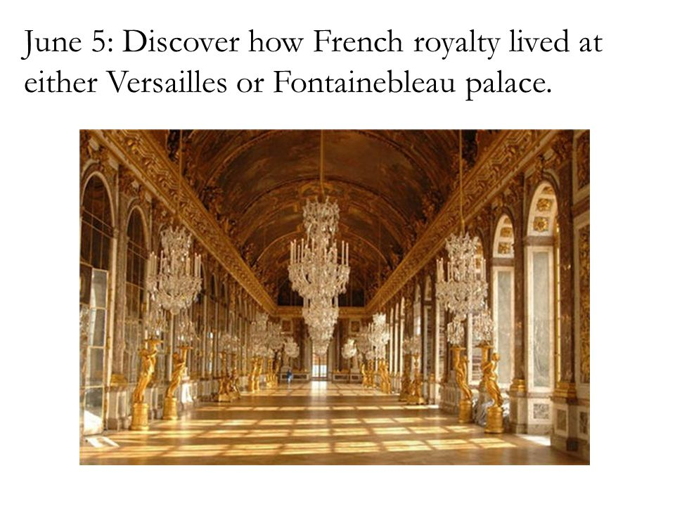 June 5: Discover how French royalty lived at either Versailles or Fontainebleau palace.