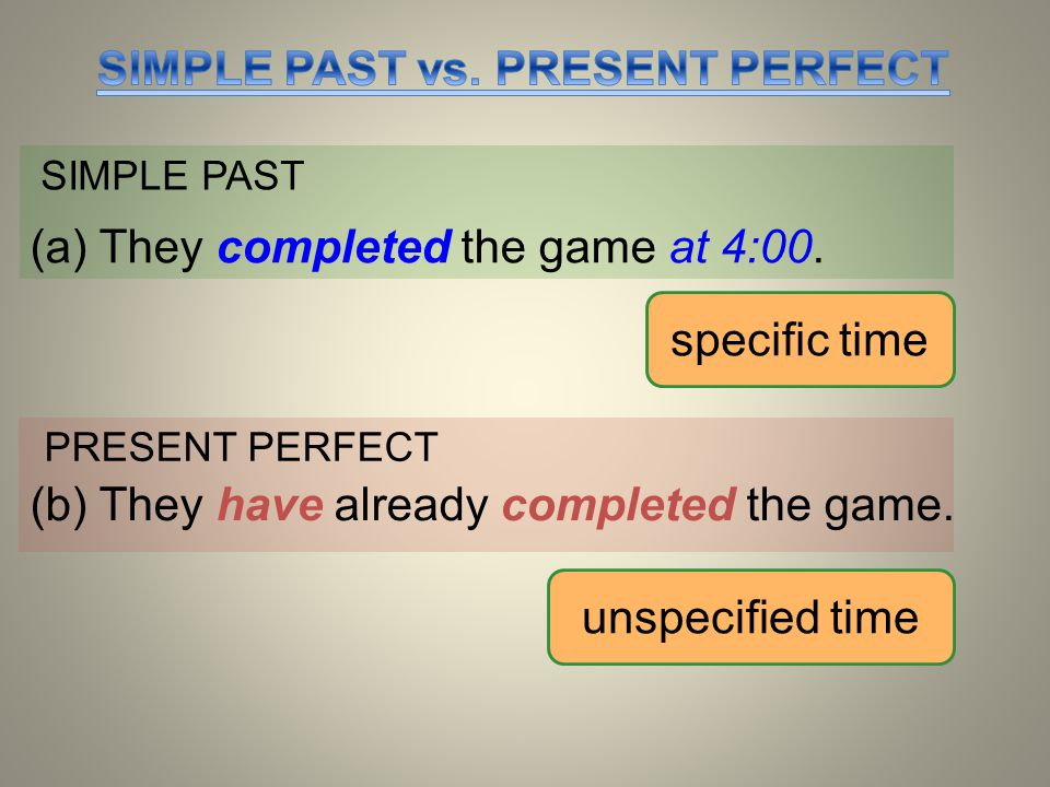 SIMPLE PAST (a) They completed the game at 4:00.