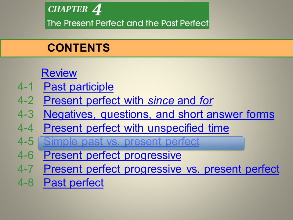 Review 4-1 Past participlePast participle 4-2 Present perfect with since and forPresent perfect with since and for 4-3 Negatives, questions, and short