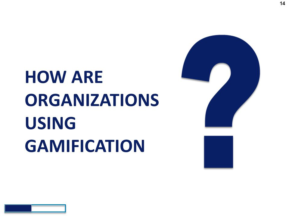 HOW ARE ORGANIZATIONS USING GAMIFICATION 14