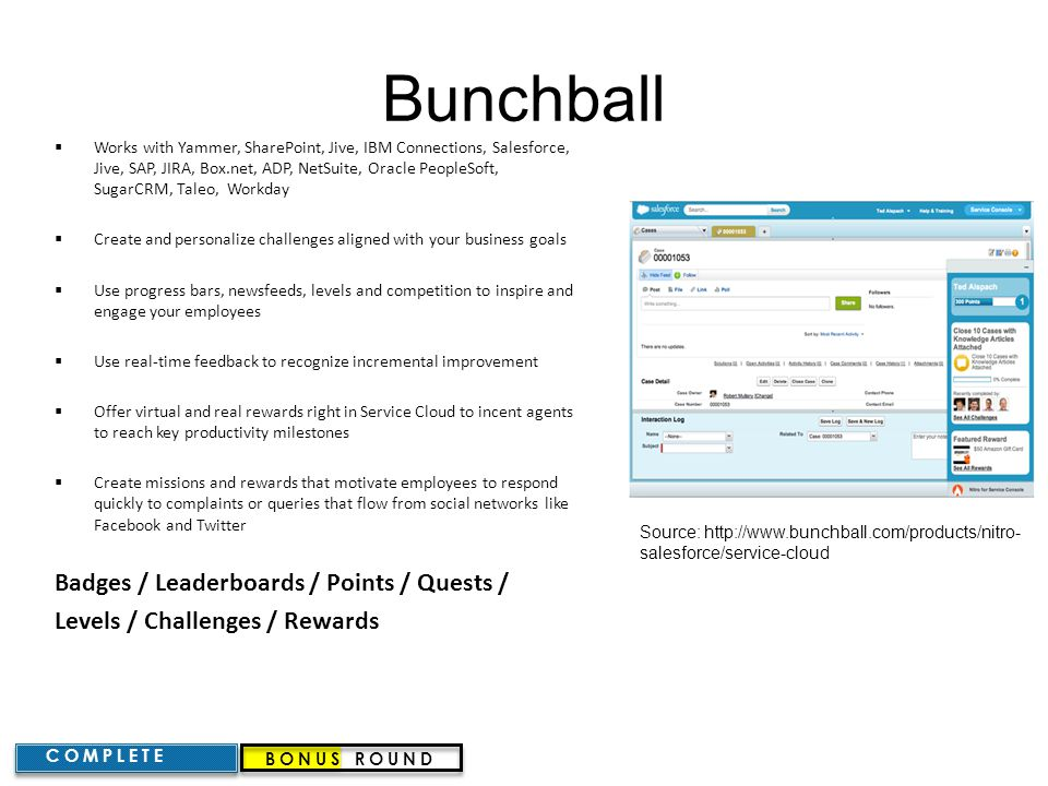 Bunchball  Works with Yammer, SharePoint, Jive, IBM Connections, Salesforce, Jive, SAP, JIRA, Box.net, ADP, NetSuite, Oracle PeopleSoft, SugarCRM, Ta