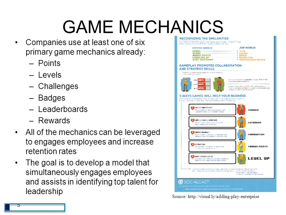 GAME MECHANICS Companies use at least one of six primary game mechanics already: –Points –Levels –Challenges –Badges –Leaderboards –Rewards All of the