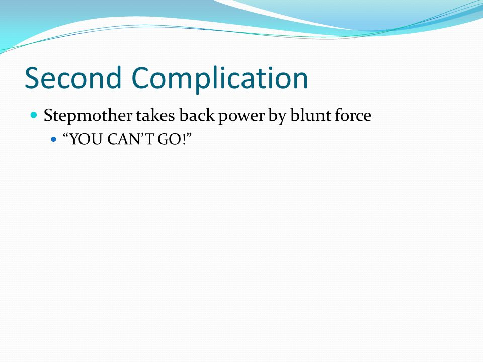 Second Complication Stepmother takes back power by blunt force YOU CAN'T GO!