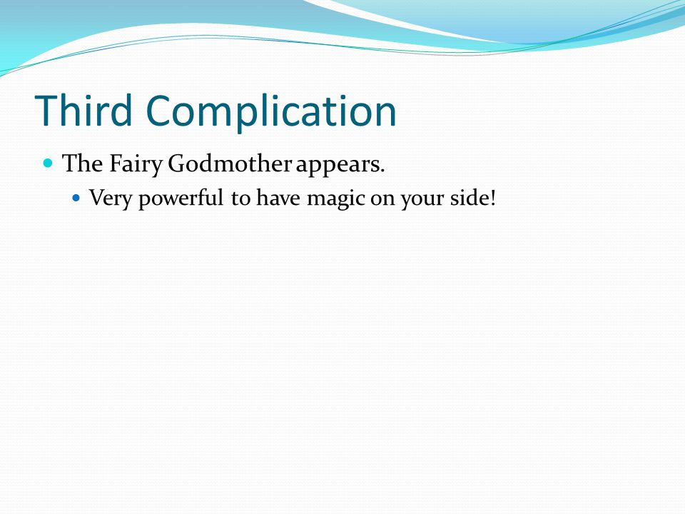 Third Complication The Fairy Godmother appears. Very powerful to have magic on your side!