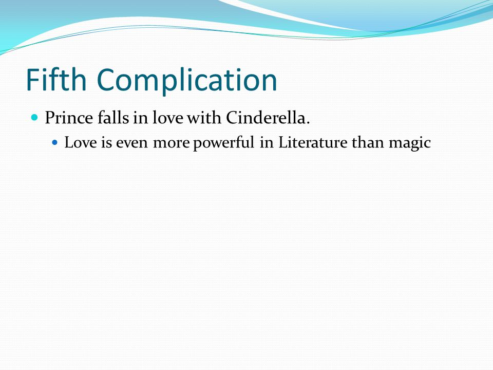 Fifth Complication Prince falls in love with Cinderella.