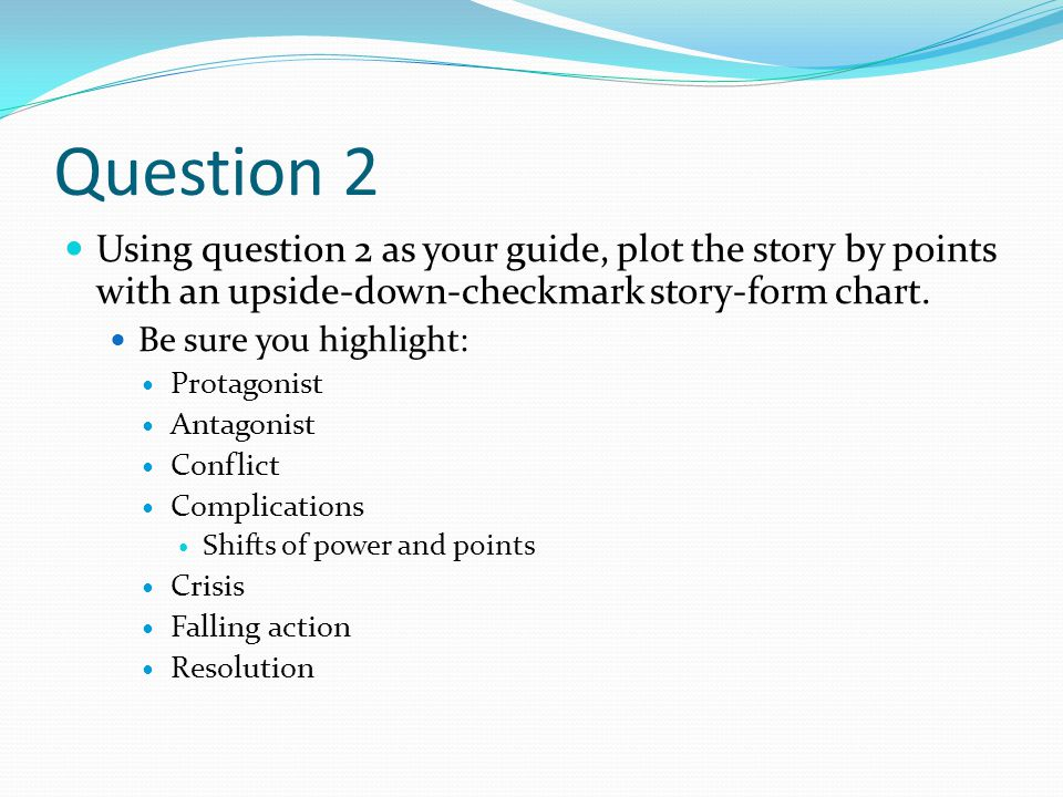 Question 2 Using question 2 as your guide, plot the story by points with an upside-down-checkmark story-form chart.