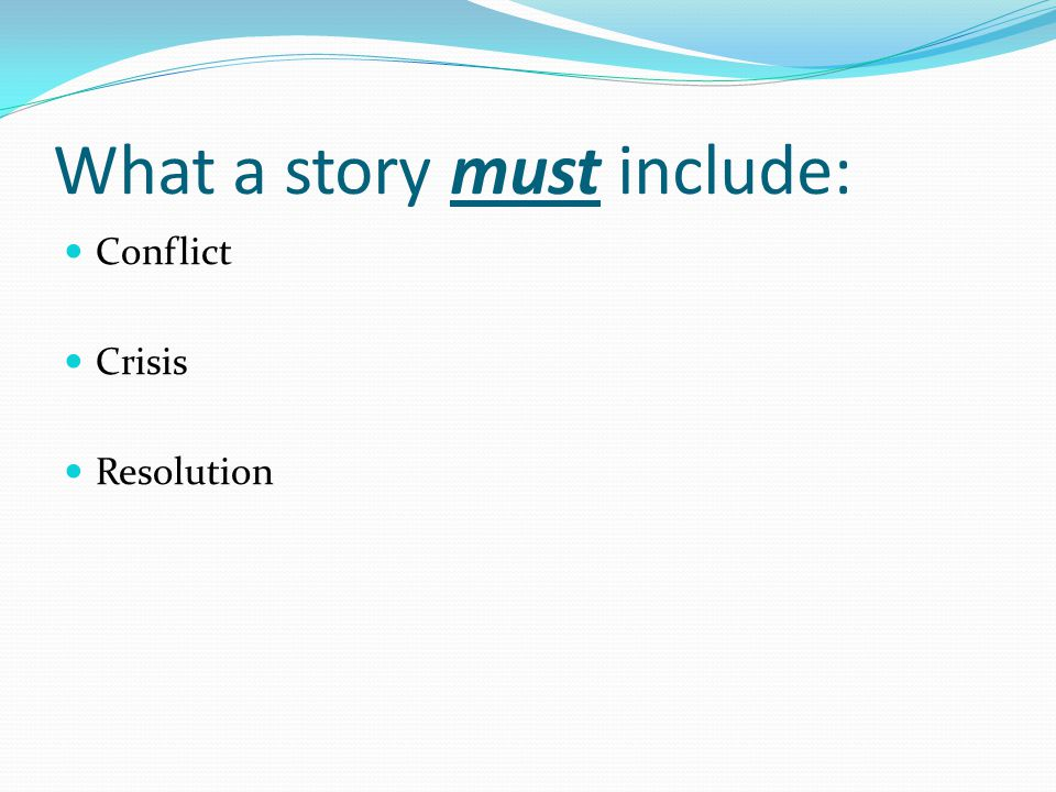 What a story must include: Conflict Crisis Resolution