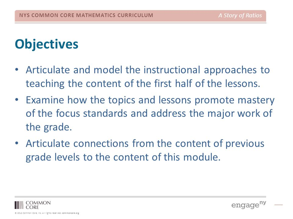 © 2012 Common Core, Inc. All rights reserved. commoncore.org NYS COMMON CORE MATHEMATICS CURRICULUM A Story of Ratios Objectives Articulate and model