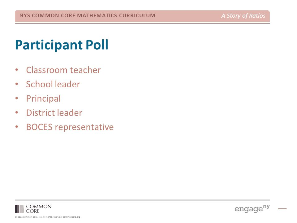 © 2012 Common Core, Inc. All rights reserved. commoncore.org NYS COMMON CORE MATHEMATICS CURRICULUM A Story of Ratios Participant Poll Classroom teach