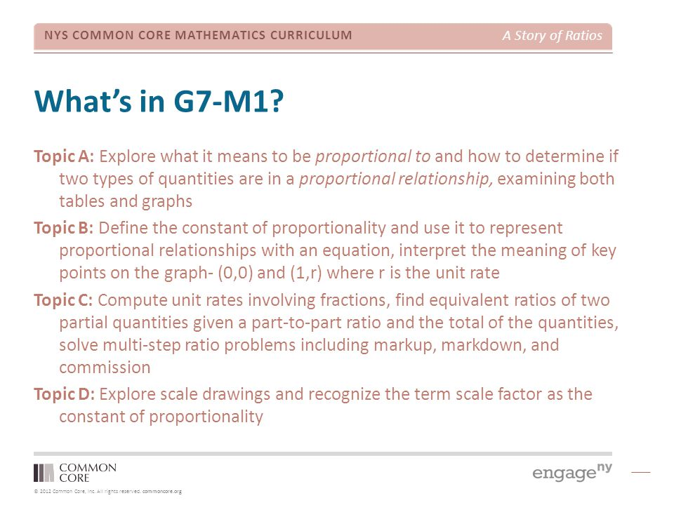 © 2012 Common Core, Inc. All rights reserved. commoncore.org NYS COMMON CORE MATHEMATICS CURRICULUM A Story of Ratios What's in G7-M1? Topic A: Explor