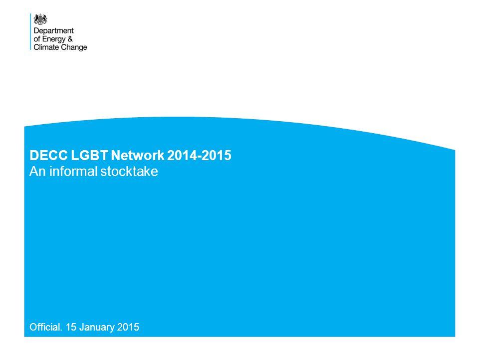 DECC LGBT Network 2014-2015 An informal stocktake Official. 15 January 2015