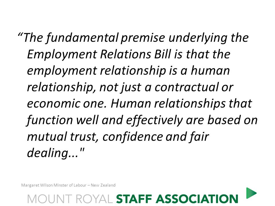 The fundamental premise underlying the Employment Relations Bill is that the employment relationship is a human relationship, not just a contractual or economic one.